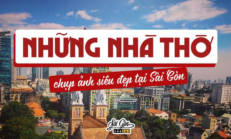 Những nhà thờ Chụp ảnh siêu đẹp tại Sài Gòn – Điểm tới cuối tuần lý tưởng cho EVA thích sống ảo